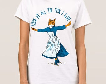 All The Fox I Give T-Shirt, Men's Women's All Sizes