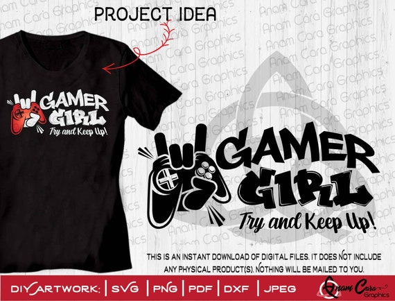 Svg Gamer Girl Try And Keep Up Cut Or Print Diy Art Gamer Etsy
