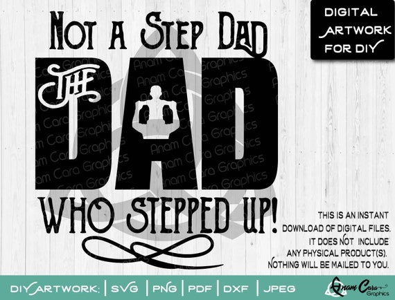 Svg Not A Stepdad The Dad Who Stepped Up Cut Or Print Etsy