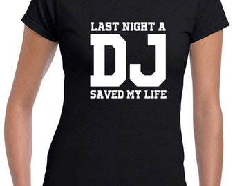 691bd04bb Last night a DJ Saved my Life - Slogan T-Shirt Tee - Funny Music Dance Gift  Song Celebrity Christmas Birthday Party