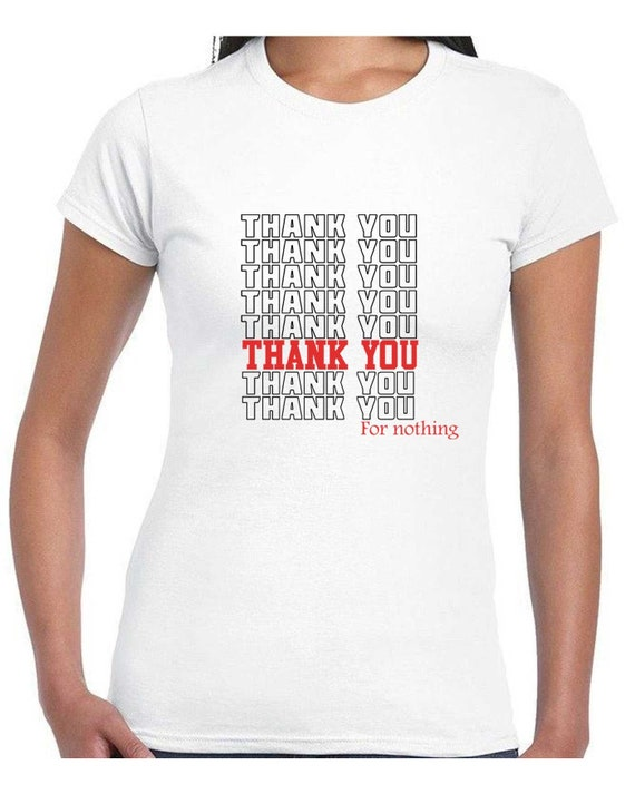 55525fc0dfc THANKS FOR NOTHING Have a Nice Day T-Shirt Available in