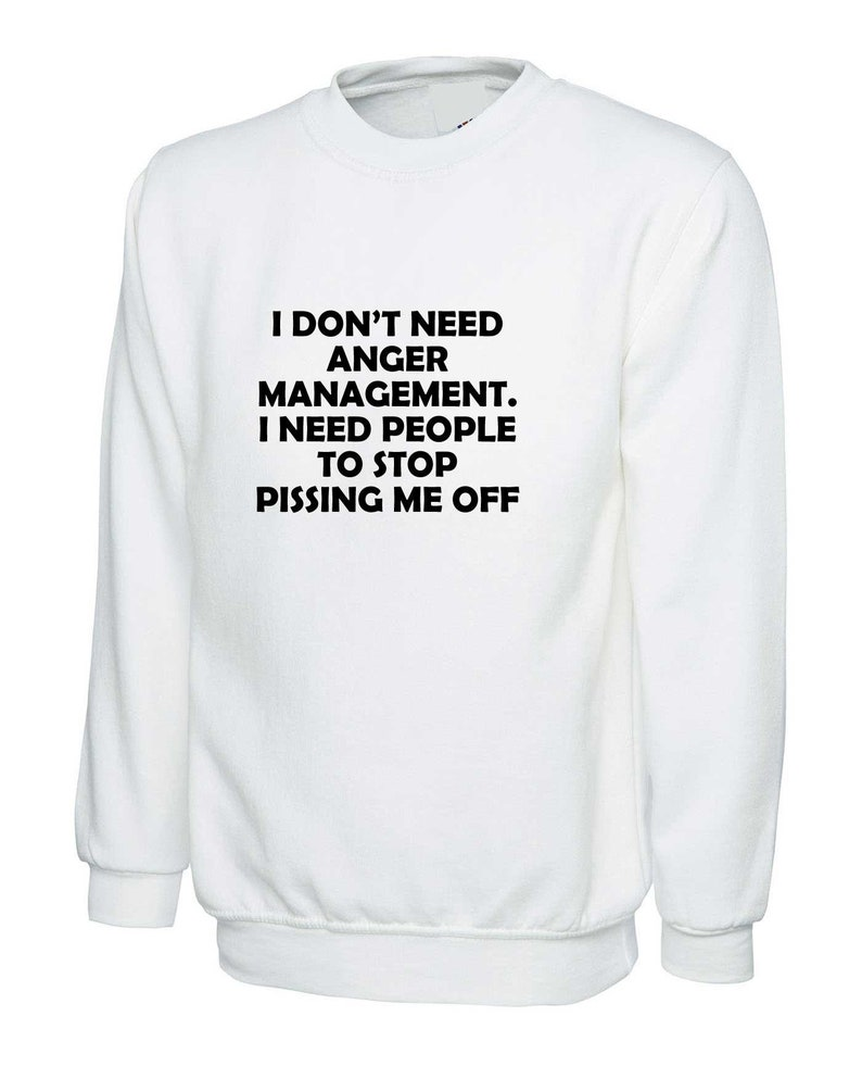 0edea6d5 I don't Need Anger Management funny Sweatshirt humor | Etsy