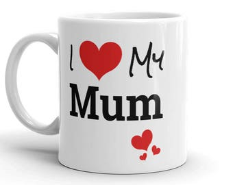 Mothers Day Gift, Gift for Mum, Mothers Day Mug, I Love My Mum, Gift for Mum, Mum Gift, Mum Mug, Gift for Mummy, Gift for Mum Birthday