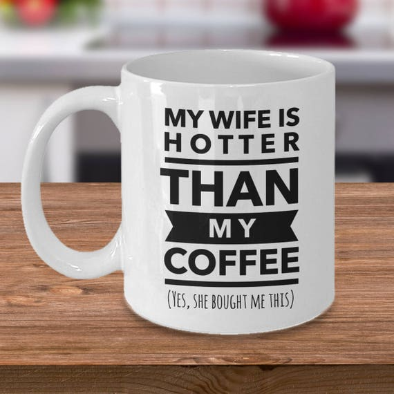My Wife Is Hotter Than My Coffee Mothers Day Gift Gift For Etsy