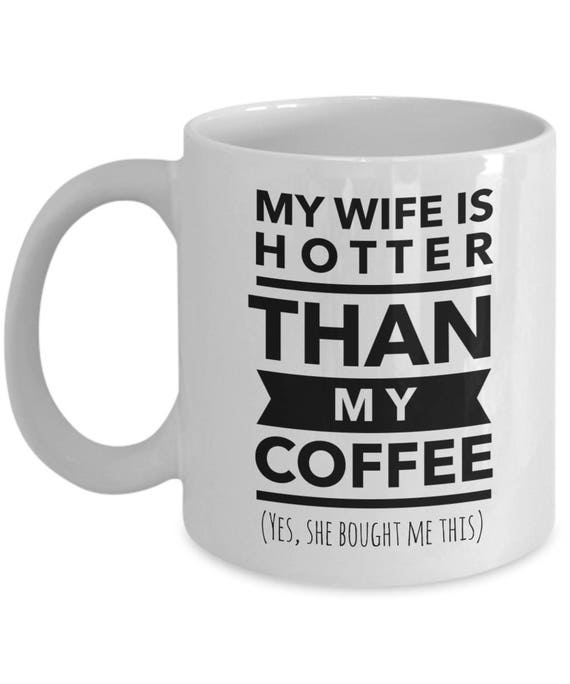 My Wife Is Hotter Than My Coffee Gift For Husband Gift For Etsy