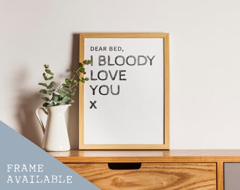 Dear bed, I bloody love you... 10x8 wall art print, with frame option