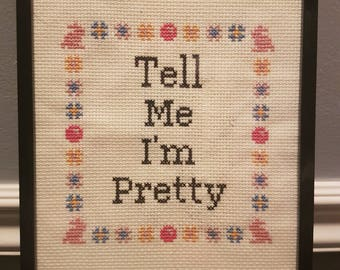 Tell me I'm Pretty - Subversive Funny completed Cross Stitch
