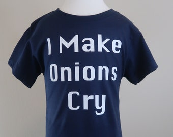 Toddler 2T 3T 4T 5T I make onions cry tshirt