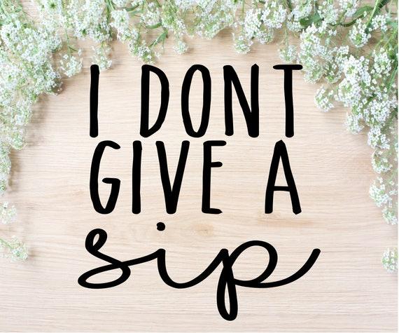 I Don T Give A Sip Svg Coffee Mug Cut File Free Etsy