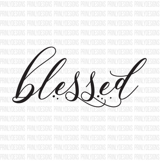 blessed - svg file - Silhouette cameo - cricut file - digital download -  tshirt file - cutting file - home decor
