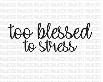 too blessed to be stressed svg file - stressed and blessed - blessed cricut - blessed silhouette - stressed but blessed - digital download