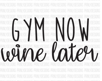 Gym now wine later - workout svg - svg file -  Silhouette cameo - cricut file - digital download - tshirt file - cutting file