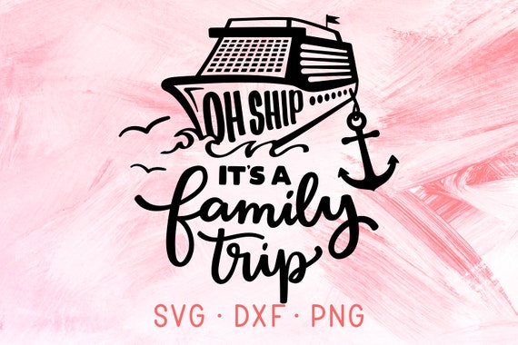 Oh Ship Its Family Trip Svg Dxf Png Cricut Cut Files Family Etsy