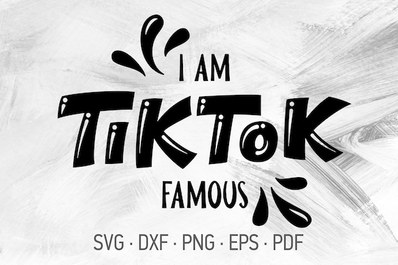 I Am Tik Tok Famous Svg Cricut Cut Files Funny Tiktok T Shirt Etsy