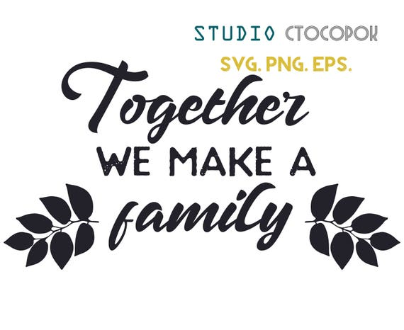 Together We Make A Family SVG Home SVG Quotes Home Quote