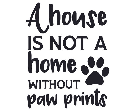 A House Is Not A Home Without Paw Prints Svg Home Svg Etsy