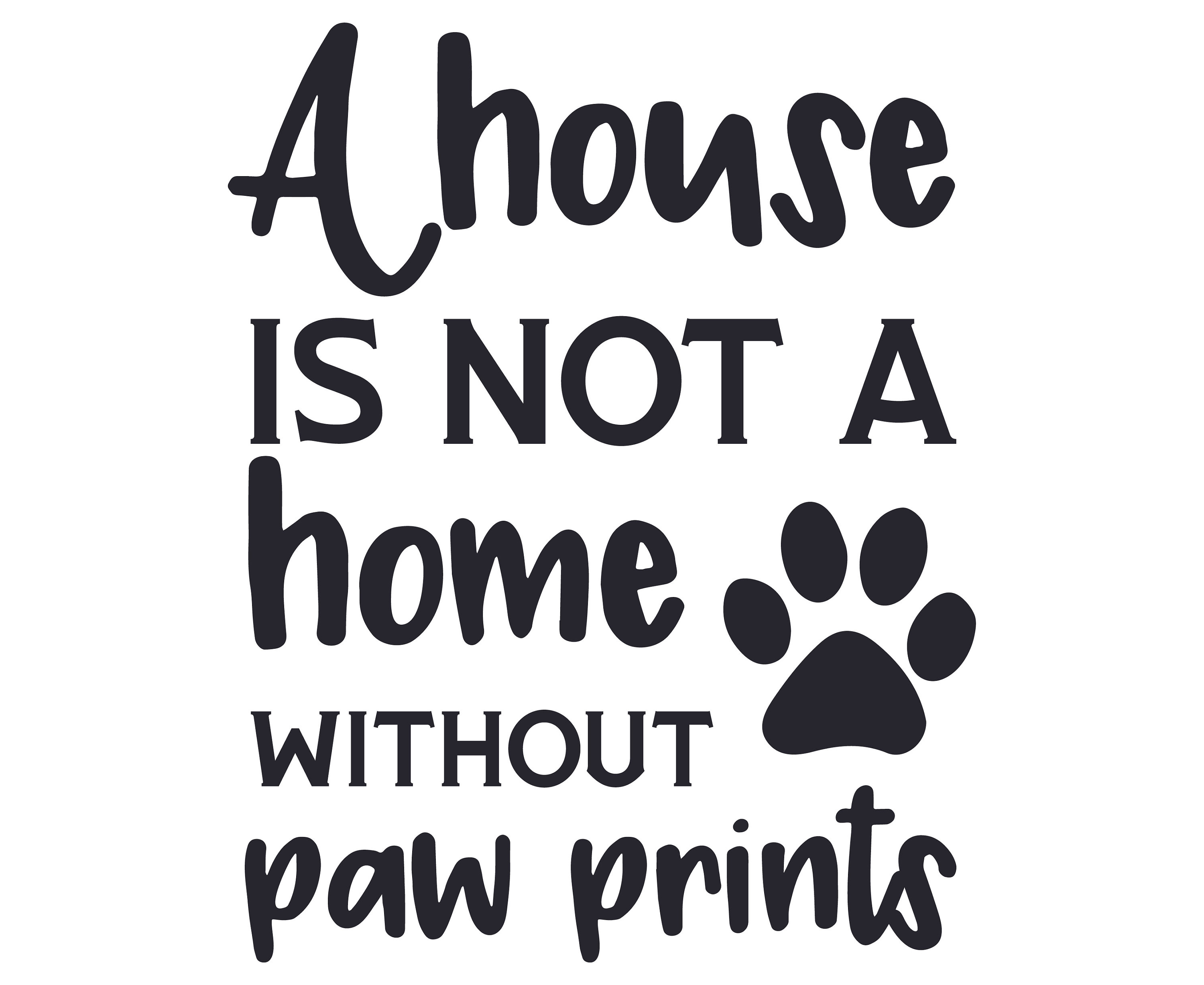 A House Is Not A Home Without Paw Prints SVG, Home SVG
