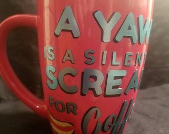 A yawn is a silent scream for coffee 8 oz coffee mug