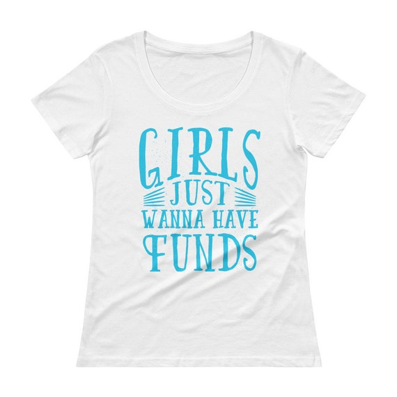 6e53cf17a Girls Just Wanna Have Funds Funny Ladies' Scoopneck | Etsy