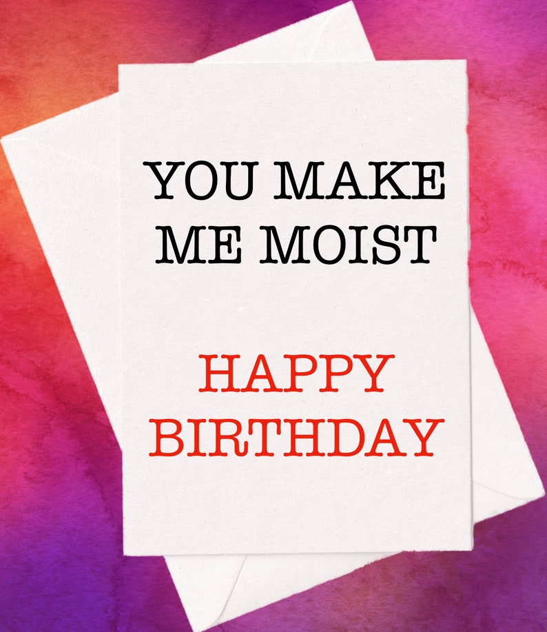 FUNNY BIRTHDAY CARD You Make Me Moist Happy Birthday Next