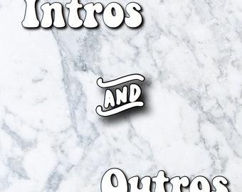 Intros or Outros! (or both!)