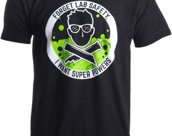 1a1e0a0f Forget Lab Safety, I want Super Powers | Funny Science Teacher Men Women T- shirt