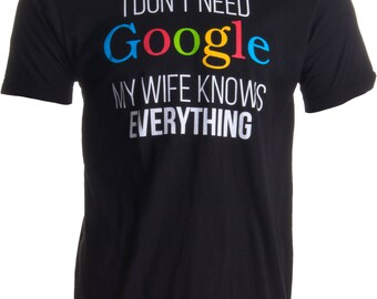2024ca1b I Don't Need Google, my Wife Knows Everything! | Funny Husband Dad Groom T- shirt