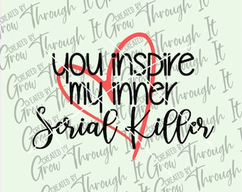 Funny Sarcastic SVG- You Inspire My Inner Serial Killer - Anti Social - Hate People - Circut Silhouette- Inappropriate  No Filter-