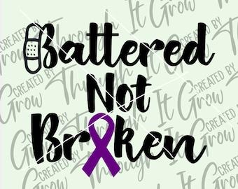 Physical Abuse Svg - Battered Not Broken- Domestic Violence Awareness - Physical Assault Survivor- Physical Assault SVG - Domestic Abuse SVG