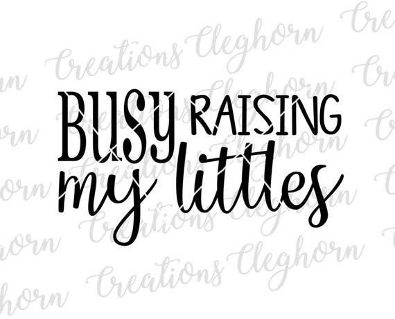 Mom Life Digital File - Busy Raising My Littles - Instant Cut File - Circut  Silhouette File - Mom Quotes SVG - Mom Boss - Stay At Home Mom