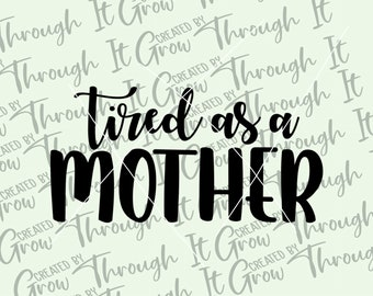 Funny Mom SVG, Tired as a Mother, Tired Mom SVG - Mama DIgital File - Mom humor - Instant Cut File - Inappropriate Mom - Cussing Mom
