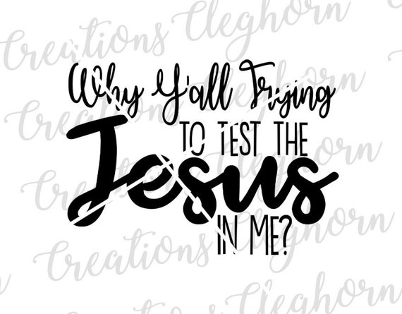 Humor Christian Svg Why Yall Trying To Test The Jesus In