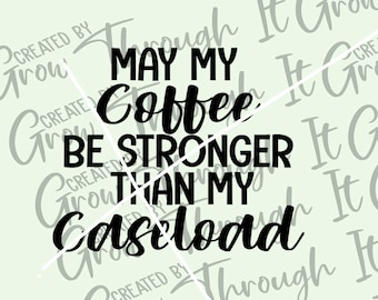 Social Work SVG - Case Worker - May My Coffee Be Stronger Than My Caseload - Case Manager - Social Worker Gift - Case Worker Coffee Mug