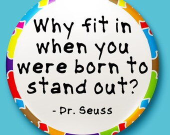 Why Fit In - Autism Awareness - Dr Seuss Badge / Button / Pin