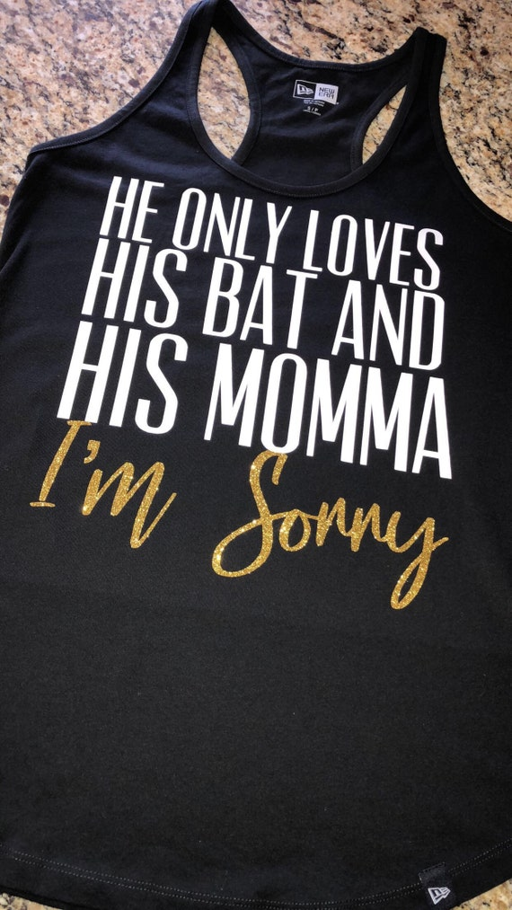 He Only Loves His Bat And His Momma Im Sorry Etsy