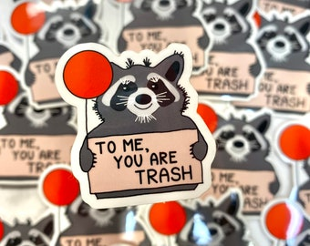 To Me You Are Trash Sticker funny gift holiday present