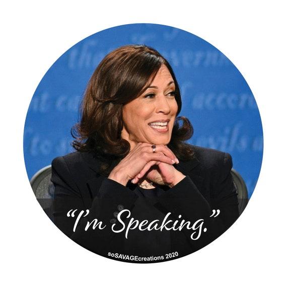 Round button hand made. Kamala Harris quote I/'m speaking