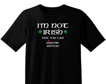 I'm not Irish but You Can Kiss Me Anyway Simple T-Shirt Design