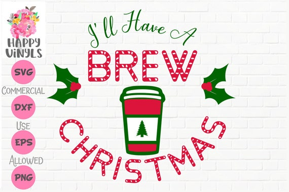 Christmas Svg Coffee Svg I Ll Have A Brew Christmas Svg Etsy