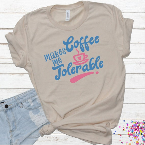 Coffee Makes Me Tolerable A Coffee Svg For Cricut Etsy