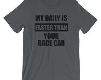 Car Lovers Shirt - My Daily Is Faster Than Your Race Car Short-Sleeve Unisex T-Shirt