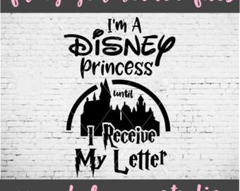 I'm A Disney Princess Until I Receive My Letter - Harry Potter Shirt - Hogwarts Shirt - SVG - PNG - DXF