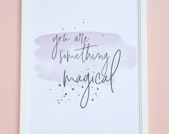 You Are Something Magical A4 Print