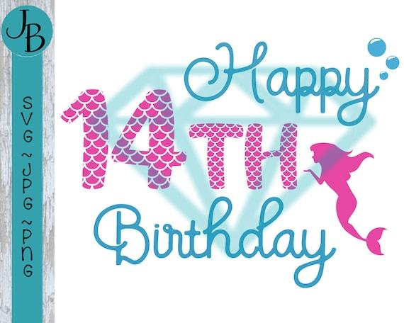 Happy 14th Birthday Mermaid Svg Cut File 0451 Etsy