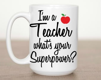 I'm a Teacher what's your Superpower 15 oz Mug