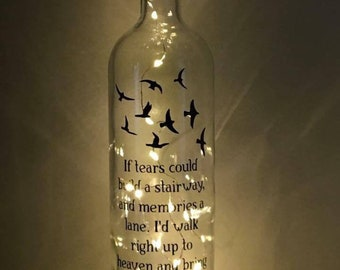 If tears could build a stairway and memories a lane. I'd walk right up to heaven and bring you home again light up bottle with led lights.