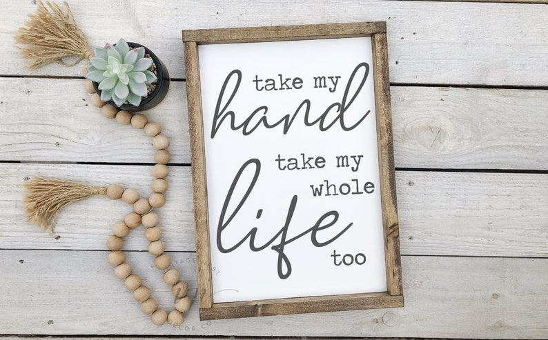 Take My Hand Take My Whole Heart Too - Farmhouse Sign - Lyrics Sign -  Wedding Gift - Framed Wood Sign