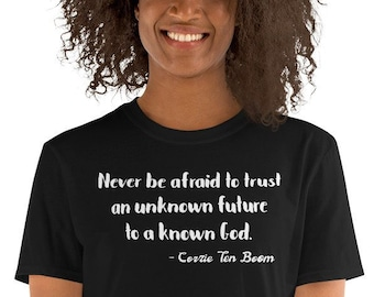 de26eb48a Never be afraid to trust an unknown future to a known God Tshirt, Corrie  Ten Boom Short-Sleeve Unisex T-Shirt