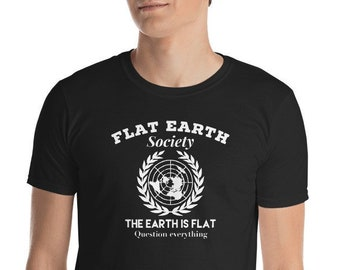0196d28e Flat Earth Society The Earth is Flat Question Everything Tshirt, Flat Earth  Short-Sleeve Unisex T-Shirt, Flat Earth Tshirt