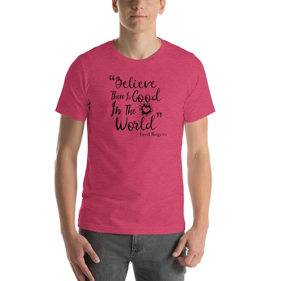 Believe There Is Good In The World Fred Rogers Short Sleeve Etsy